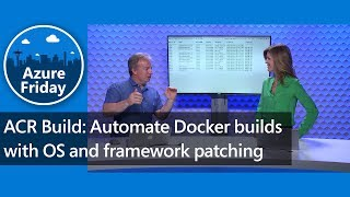 ACR Build: Automate Docker builds with OS and framework patching | Azure Friday