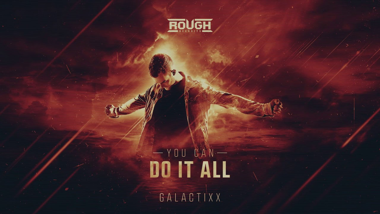Galactixx - You Can Do It All (HARDSTYLE OUT SOON)