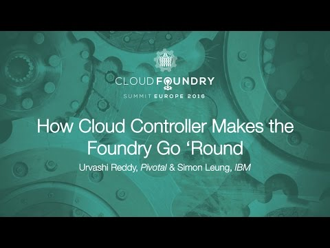 How Cloud Controller Makes the Foundry Go 'Round - Urvashi Reddy, Pivotal & Simon Leung, IBM