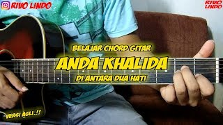 ANDA KHALIDA - DI ANTARA DUA HATI (tutorial chord gitar versi asli)
