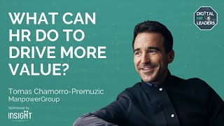 WHAT CAN HR DO TO DRIVE MORE VALUE? Interview with Tomas Chamorro-Premuzic