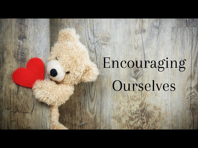Self Love: Encouraging Ourselves