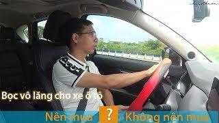 Vlog #15: Nên hay không nên mua bọc vô lăng cho xe hơi?