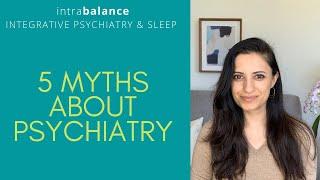 5 Myths About Psychiatry