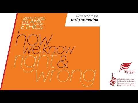 Session 1 - Islamic Ethics: How We Know Right And Wrong - Prof. Tariq Ramadan
