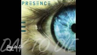 Presence - Day to Die