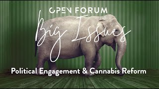 Big Issues- Political Engagement & Cannabis Reform