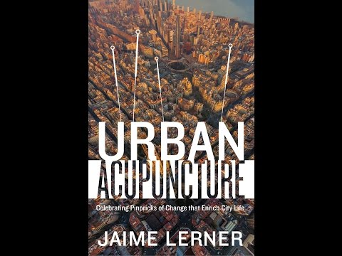 Urban Acupuncture: Celebrating the Work and Vision of Jaime