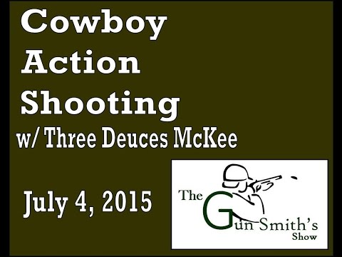 The Gun Smith's Show - July 4th, 2015 - Cowboy Action Shooting