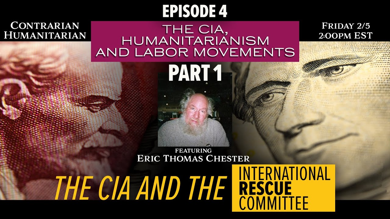 CH LIVE 04: The CIA, Humanitarianism & Labor Movements Pt 1: The CIA and the IRC w/ Eric Chester