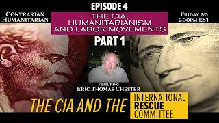 CH LIVE 04 - The CIA, Humanitarianism & Labor Movements Pt 1: The CIA and the IRC w/ Eric Chester