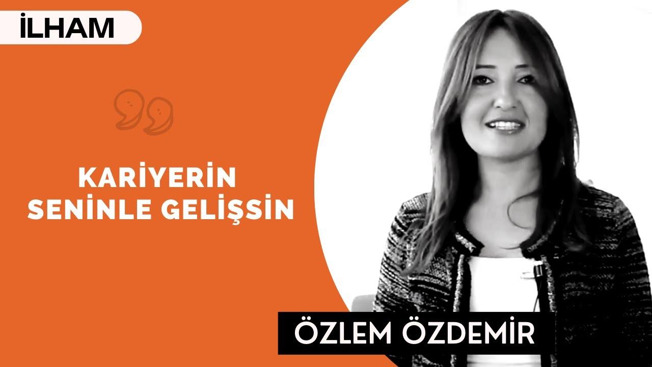 KARİYERİN SENİNLE GELİŞSİN! - (Proje Yöneticisi) - Özlem Özdemir
