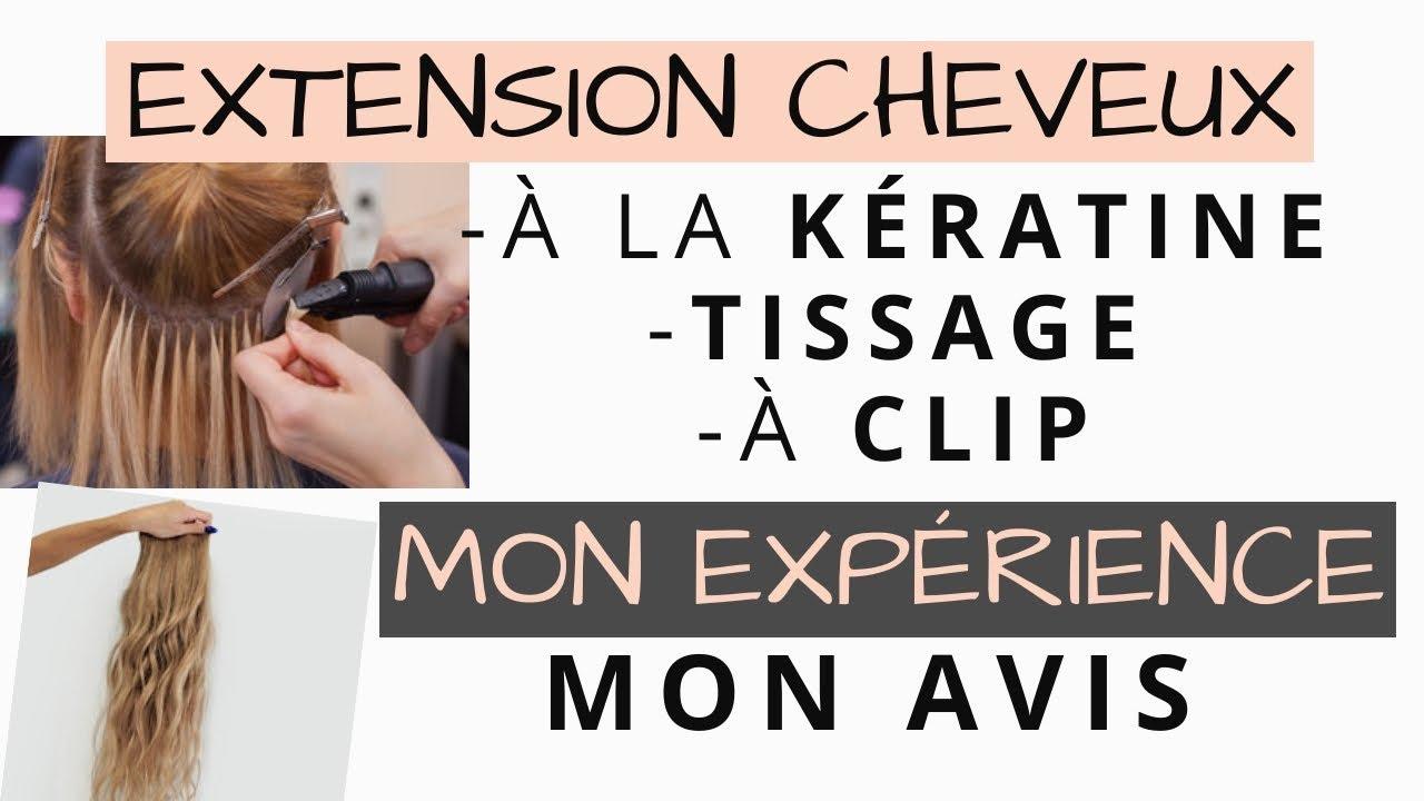 EXTENSION cheveux à la KÉRATINE, TISSAGES, EXTENSION à CLIP: mon AVIS /mon EXPÉRIENCE