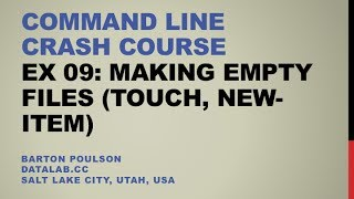 Command Line Crash Course - Ex 09 - Making Empty Files (touch, new-item)