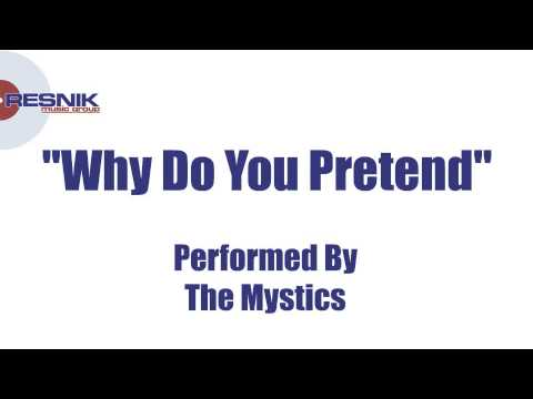 The Mystics- Why Do You Pretend