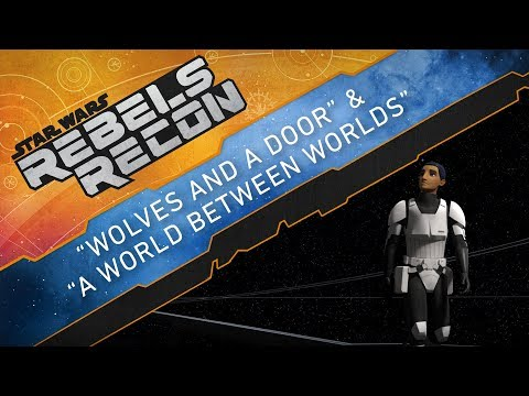 "Rebels Recon: Inside ""Wolves and a Door"" and ""A World Between Worlds"""