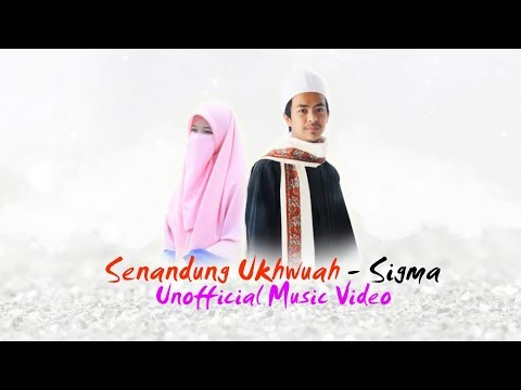 Senandung Ukhuwah - Sigma (Unofficial Music Video + Lyric)