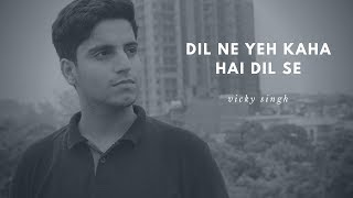 Dil Ne Yeh Kaha Hai Dil Se Dhadkan Unplugged Cover by Vicky Singh