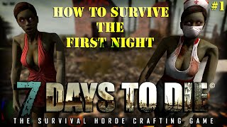 7 Days To Die - How To Survive Your First Night- Alpha 10.2 - Part 1