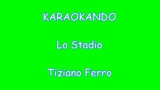 Karaoke Italiano - Lo Stadio - Tiziano Ferro ( Testo )