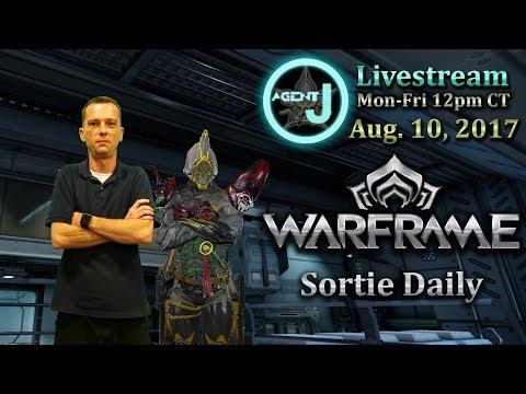 [Archive?] Agent J Livestream - Warframe Sortie Daily August 10, 2017