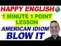 American Idiom BLOW IT - 1 Minute, 1 Point English Lesson
