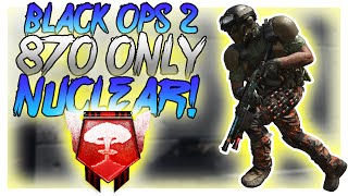 R870 ONLY NUCLEAR! - Black Ops 2 PC Nuclear - (Call of Duty: Black Ops 2)