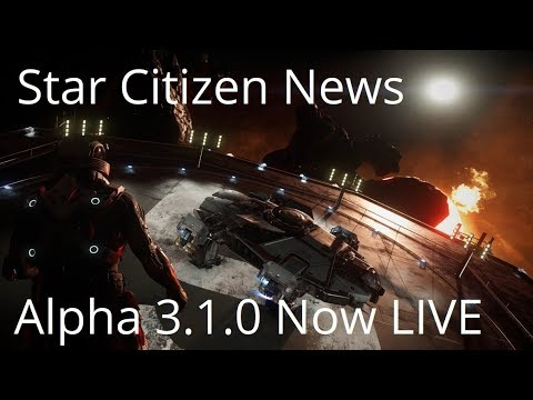 Star Citizen | Alpha 3.1 LIVE Released & Update