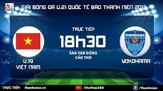 [TRỰC TIẾP] U.19 VIỆT NAM vs U.21 YOKOHAMA - Vòng chung kết giải U.21 quốc tế Báo Thanh Niên 2017