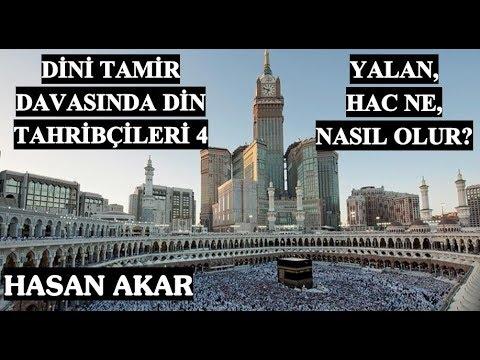Hasan Akar - Dini Tamir Davasında Din Tahribçileri 4... Yalan... Hac Ne... Nasıl Olur?