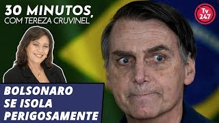 30 minutos com Tereza Cruvinel: Bolsonaro se isola perigosamente