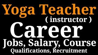 HOW TO BECOME A YOGA TEACHER ( INSTRUCTOR ) | VACANCY, JOBS, COURSE, SALARY, EDUCATION ETC.