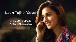 Kaun Tujhe - M S Dhoni | Amaal Malik | Palak Muchhal  - Anurag Mishra Music ft. Darrel | Male Cover