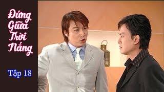 Phim Đài Loan Đứng bên trời nắng (Standing by the sun) - Tập 18 (Thuyết Minh)