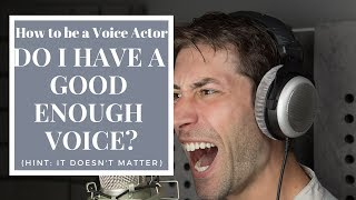 DO I HAVE A GOOD VOICE ( Hint: It Doesn't Matter) - How To Be A Voice Actor