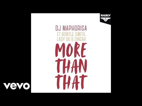DJ Maphorisa - More Than That ft. Bontle Smith, Lady Du, Zingah