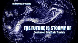 Weird Weather Watch - The FUTURE is Stormy AF RN. - RainTrain problems