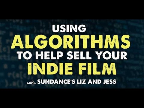 Using Algorithms to Help Sell Your Indie Film with Sundance's Liz and Jess