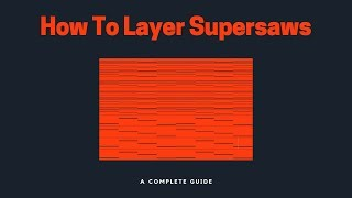 How To Layer Supersaws So They Actually Sound Amazing (A Pro Way)