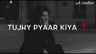 tujhe pyar kiya ab tu hi bata heart touching whatsapp status