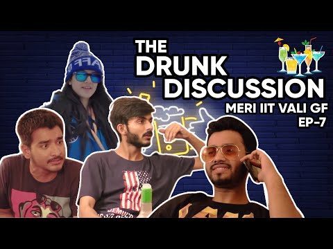 Meri IIT wali g.f - 7 || The Drunk Discussion || Swagger Sharma || KLPD Comedy