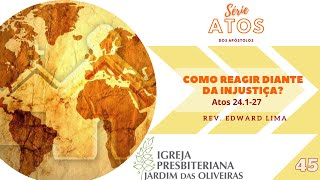 Como reagir diante da injustiça? (At 24:01-27) | Rev. Edward Lima | 06/dez/2020
