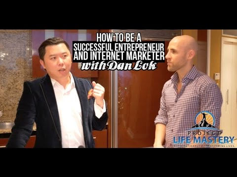 How To Be A Successful Entrepreneur And Internet Marketer With Dan Lok