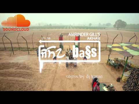 Akhar || Amrinder Gill || Extra Dhol Mix ||BASS BOOSTED|| Dj Karan
