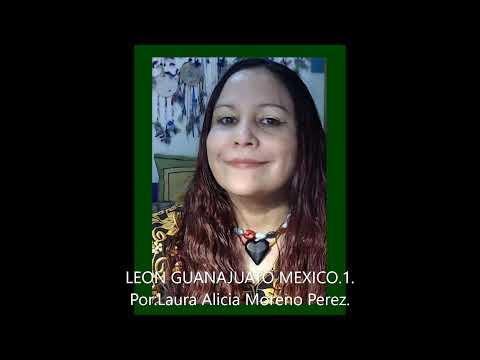 LEÓN GUANAJUATO MÉXICO .1. Por: Laura Alicia Moreno Perez
