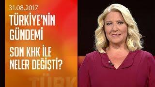 Son KHK ile neler değişti? - Türkiye'nin Gündemi 31.08.2017 Perşembe