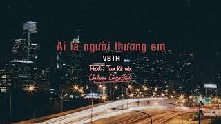 [ Challenge ] AI LÀ NGƯỜI THƯƠNG EM ( Rap Version ) - VBTH