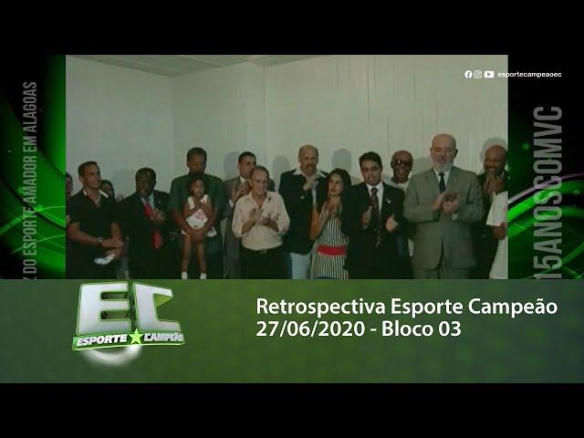 Retrospectiva Esporte Campeão 27/06/2020 - Bloco 03