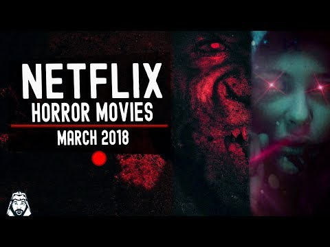 New Horror Movies on Netflix You Need To See  March 2018