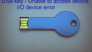 USB key - Unable to access device: I/O device error